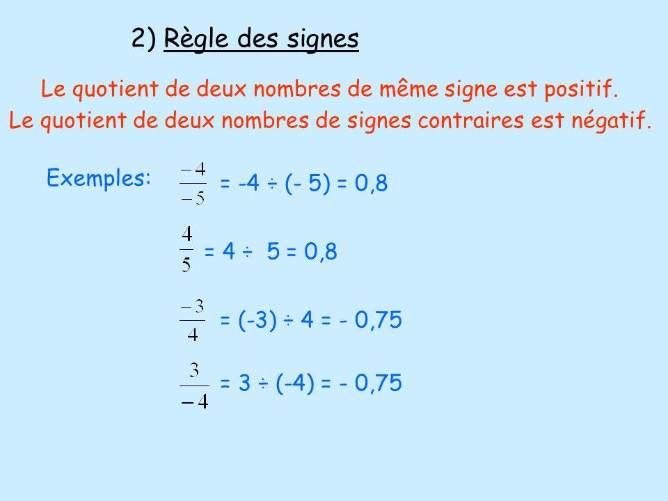 2) Règle des signesLe quotient de deux nombres de même signe est positif. Le quotient de deux nombres de signes contraires est négatif.