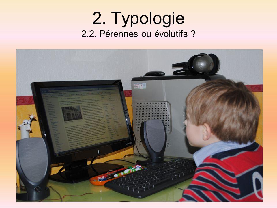 2. Typologie 2.2. Pérennes ou évolutifs