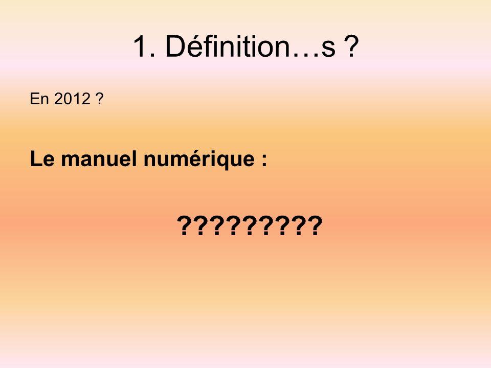 1. Définition…s Le manuel numérique : En 2012