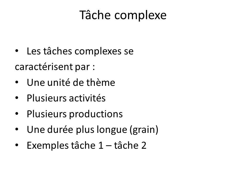 Tâche complexe Les tâches complexes se caractérisent par :