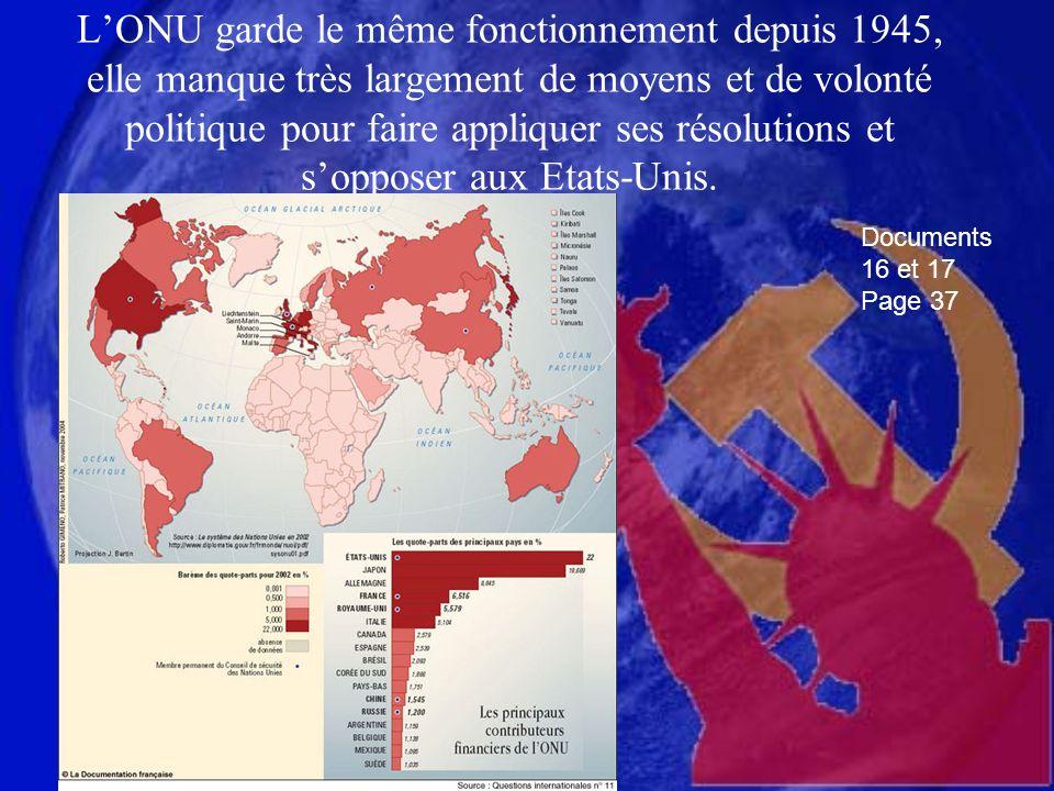 L'ONU garde le même fonctionnement depuis 1945, elle manque très largement de moyens et de volonté politique pour faire appliquer ses résolutions et s'opposer aux Etats-Unis.