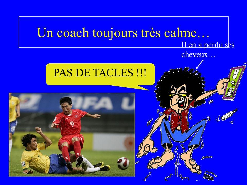 Un coach toujours très calme…