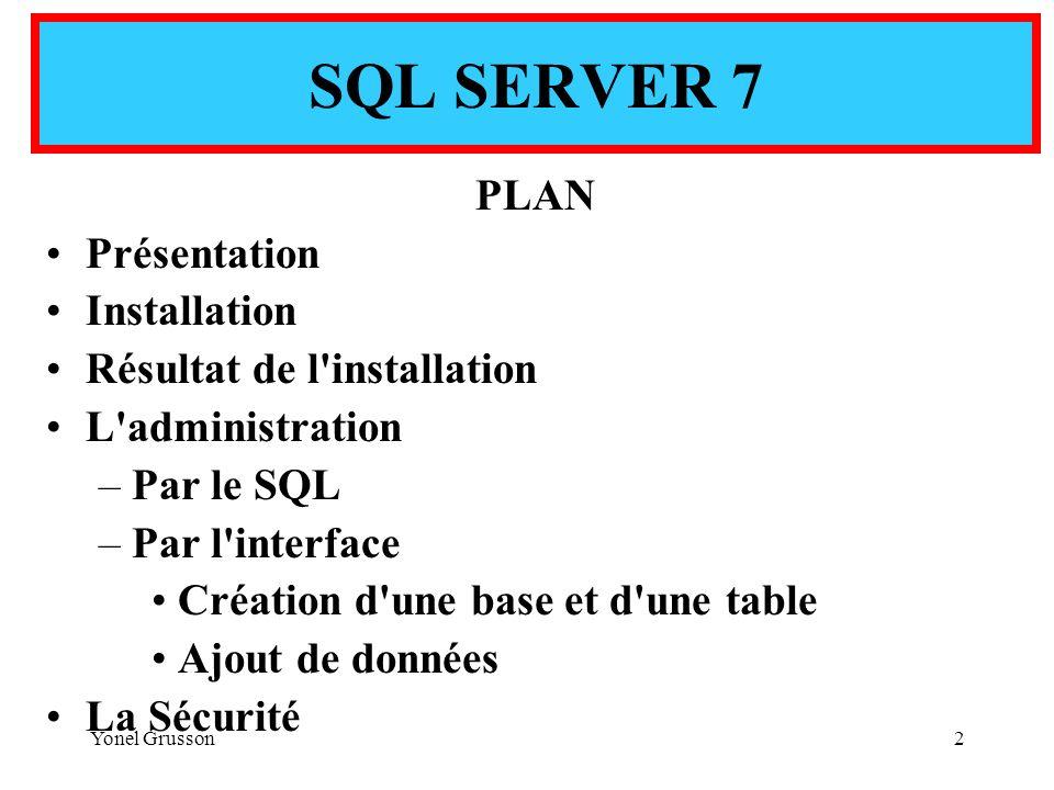 SQL SERVER 7 PLAN Présentation Installation Résultat de l installation