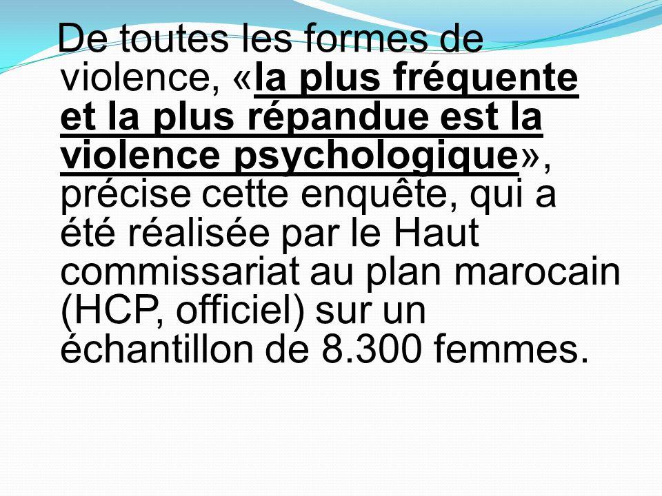 De toutes les formes de violence, «la plus fréquente et la plus répandue est la violence psychologique», précise cette enquête, qui a été réalisée par le Haut commissariat au plan marocain (HCP, officiel) sur un échantillon de 8.300 femmes.