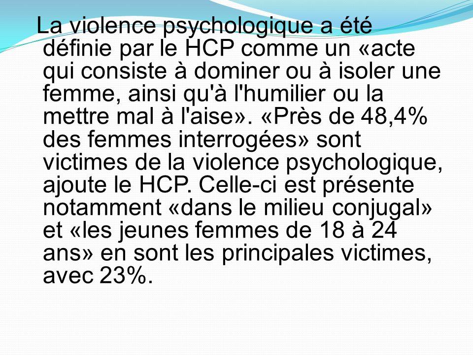 La violence psychologique a été définie par le HCP comme un «acte qui consiste à dominer ou à isoler une femme, ainsi qu à l humilier ou la mettre mal à l aise».