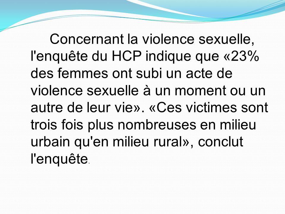 Concernant la violence sexuelle, l enquête du HCP indique que «23% des femmes ont subi un acte de violence sexuelle à un moment ou un autre de leur vie».