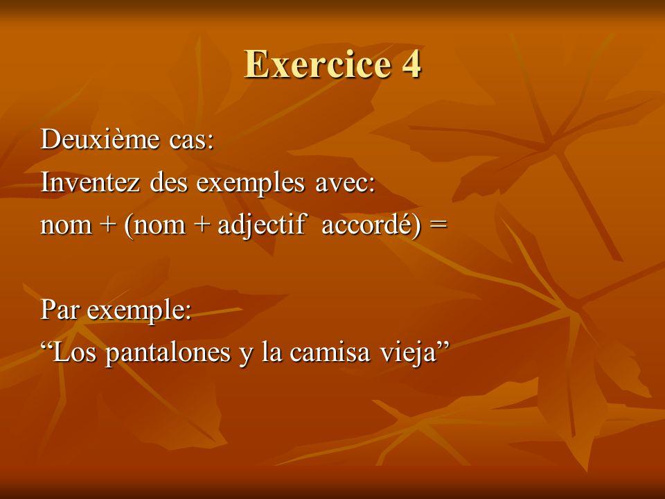 Exercice 4 Deuxième cas: Inventez des exemples avec: