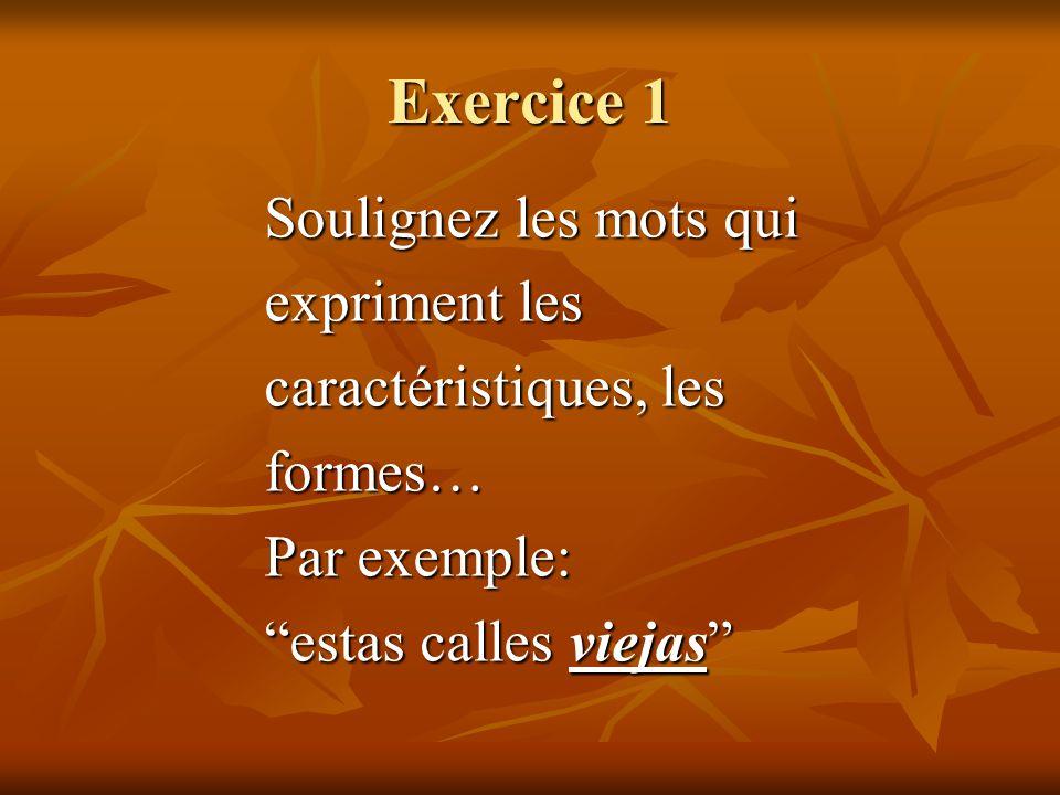 Exercice 1 Soulignez les mots qui expriment les caractéristiques, les
