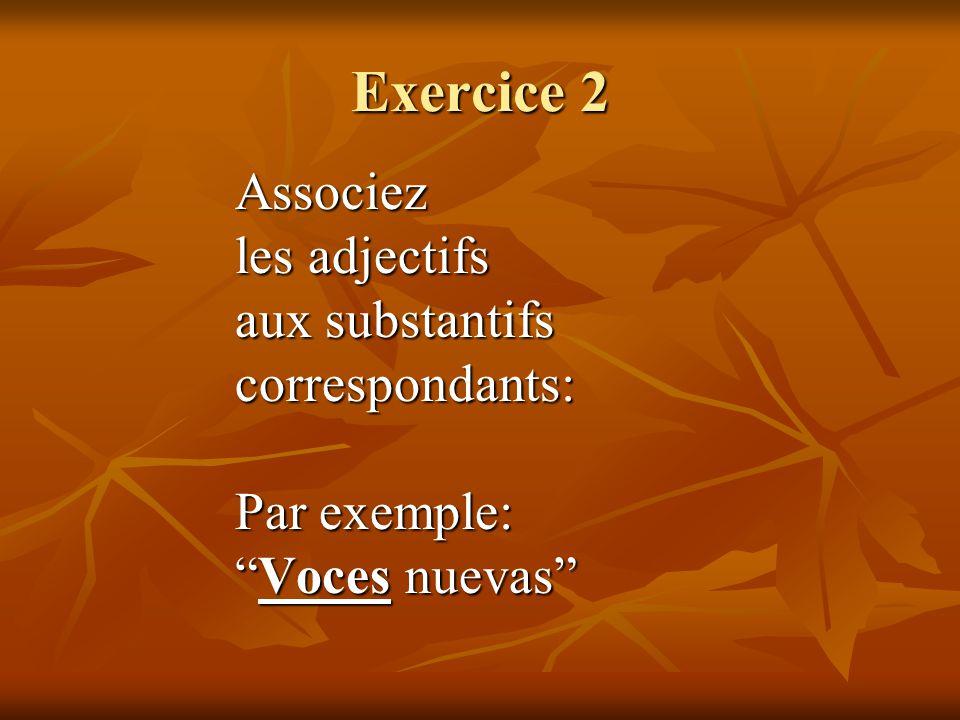 Exercice 2 Associez les adjectifs aux substantifs correspondants: