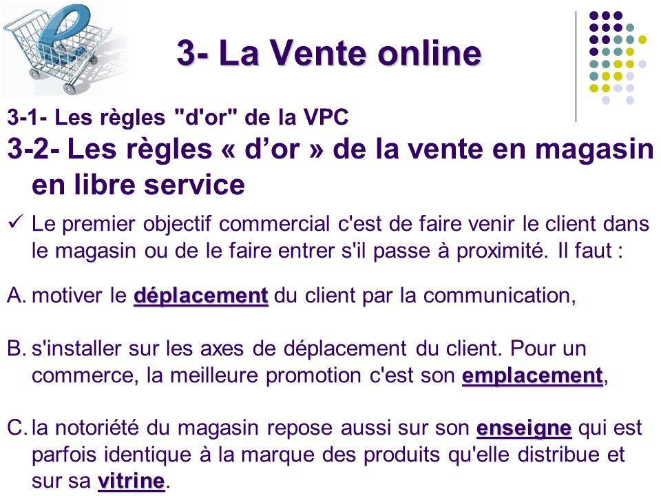 3- La Vente online3-1- Les règles d or de la VPC. 3-2- Les règles « d'or » de la vente en magasin en libre service.
