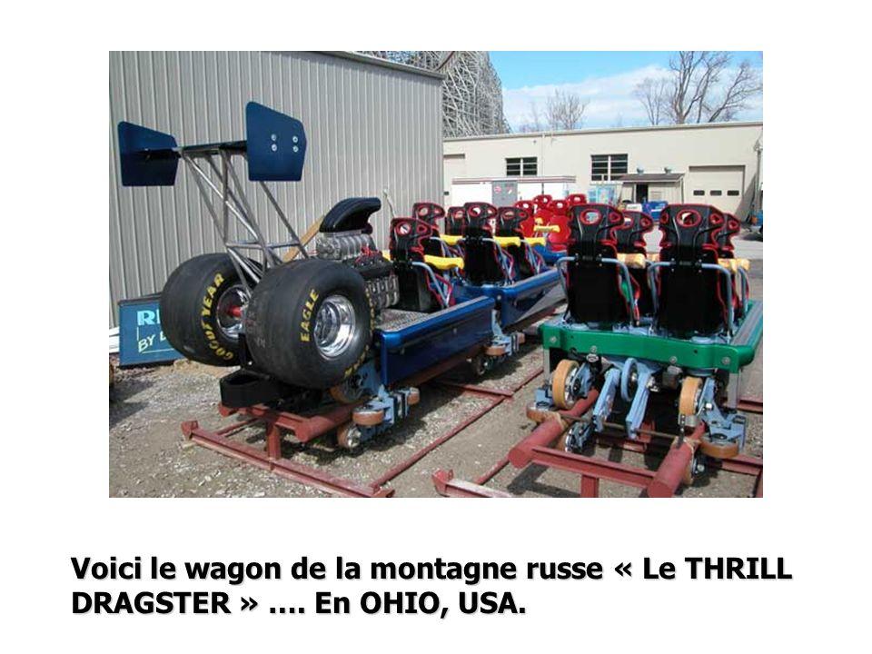 Voici le wagon de la montagne russe « Le THRILL DRAGSTER » …