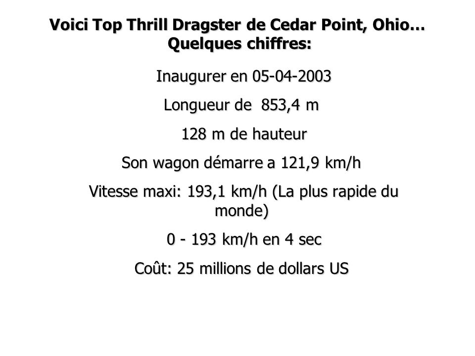 Voici Top Thrill Dragster de Cedar Point, Ohio… Quelques chiffres: