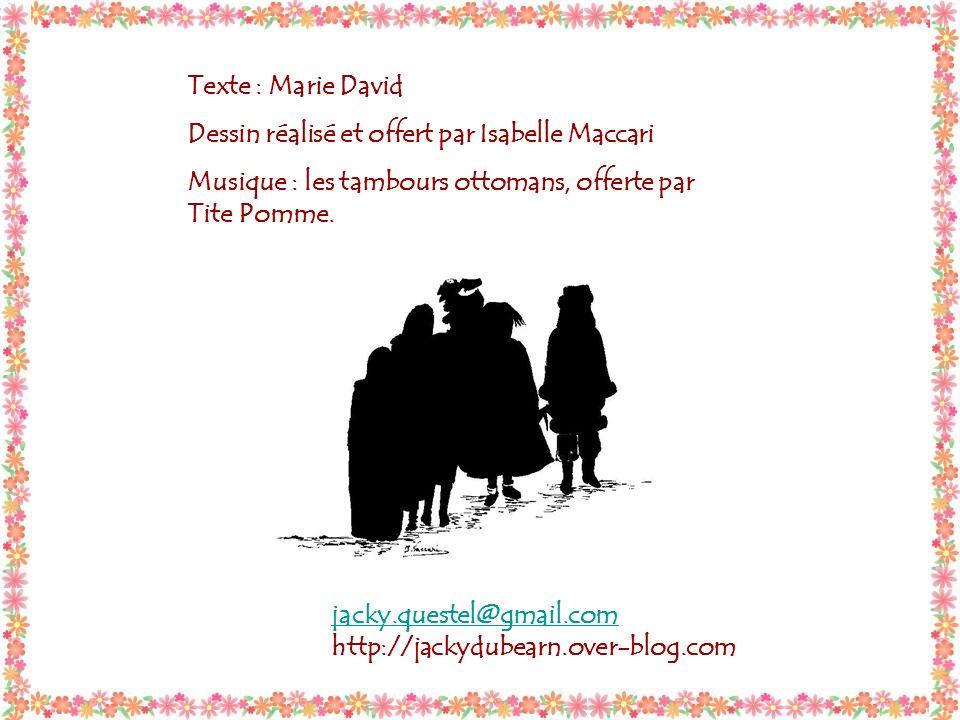 Texte : Marie David Dessin réalisé et offert par Isabelle Maccari. Musique : les tambours ottomans, offerte par Tite Pomme.