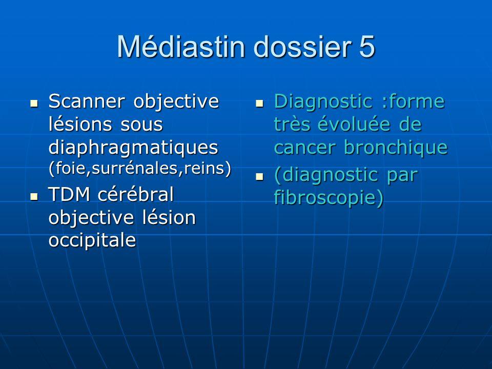Médiastin dossier 5 Scanner objective lésions sous diaphragmatiques (foie,surrénales,reins) TDM cérébral objective lésion occipitale.