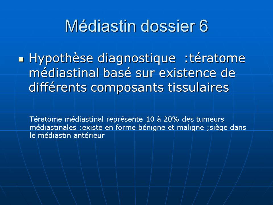 Médiastin dossier 6 Hypothèse diagnostique :tératome médiastinal basé sur existence de différents composants tissulaires.