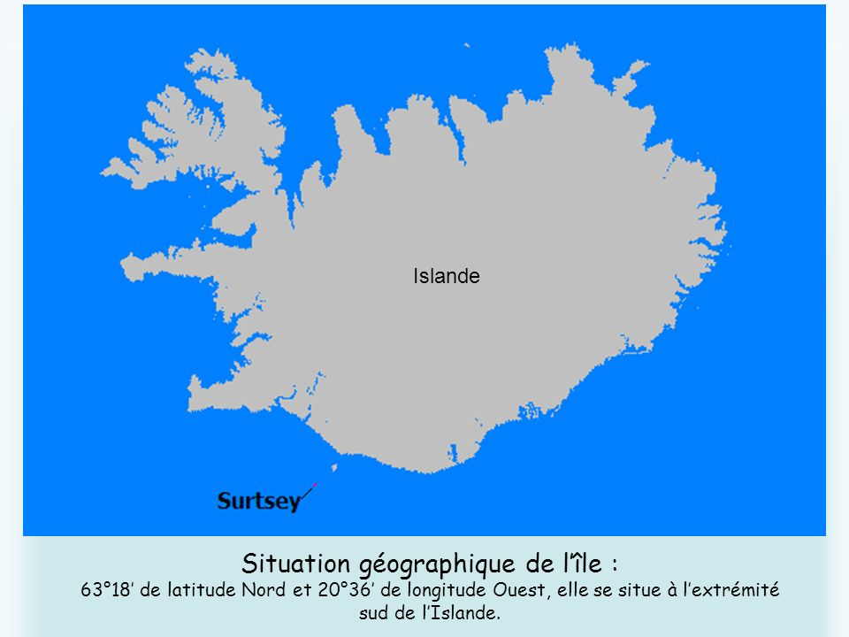 Islande Situation géographique de l'île : 63°18' de latitude Nord et 20°36' de longitude Ouest, elle se situe à l'extrémité sud de l'Islande.