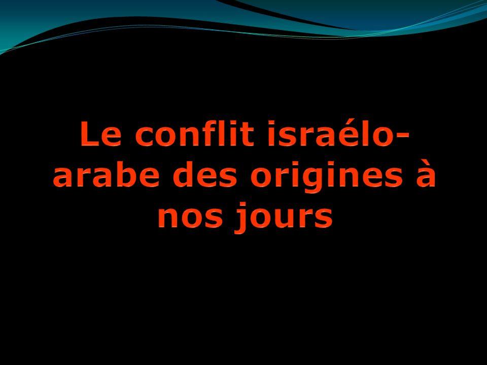 Le conflit israélo-arabe des origines à nos jours