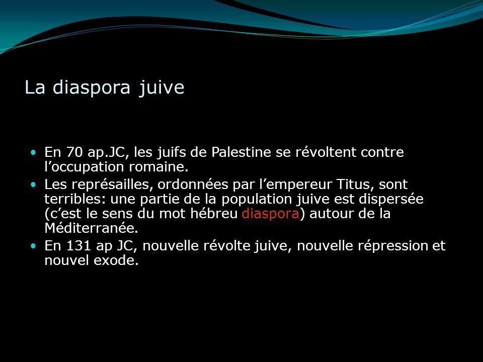 La diaspora juiveEn 70 ap.JC, les juifs de Palestine se révoltent contre l'occupation romaine.