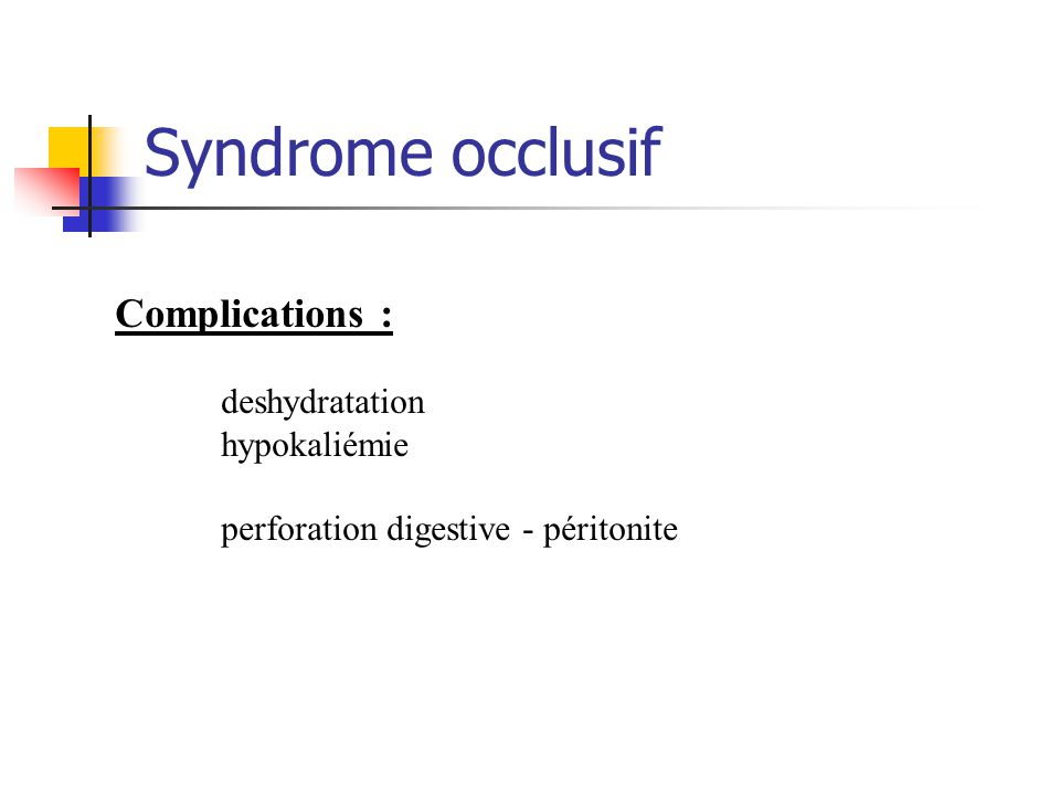 Syndrome occlusif Complications : deshydratation hypokaliémie