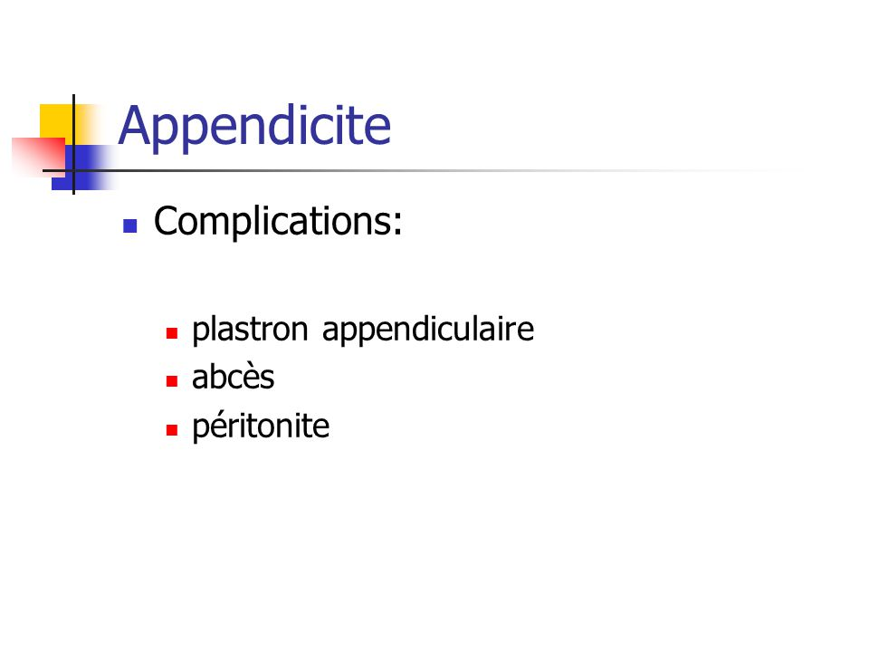 Appendicite Complications: plastron appendiculaire abcès péritonite