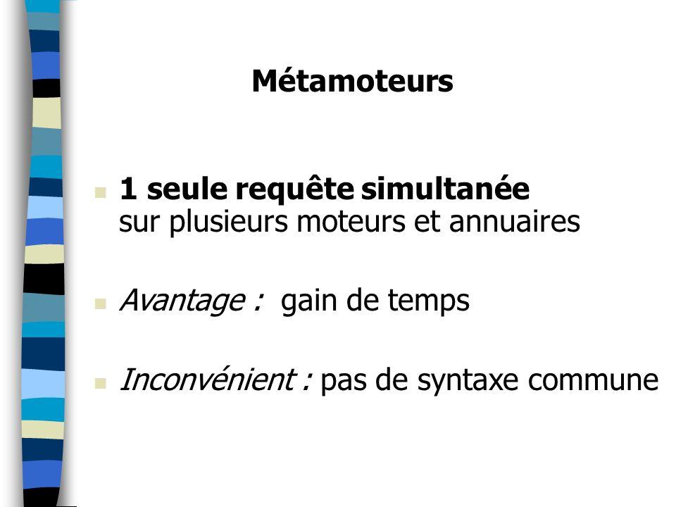 Métamoteurs1 seule requête simultanée sur plusieurs moteurs et annuaires Avantage : gain de temps