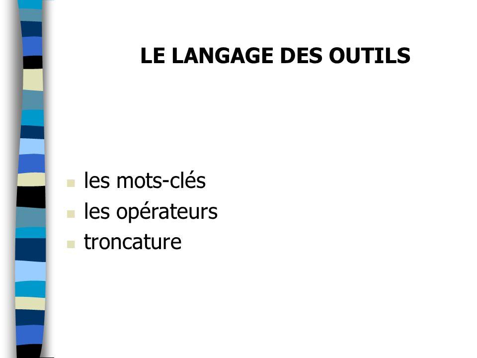 LE LANGAGE DES OUTILS les mots-clés les opérateurs troncature