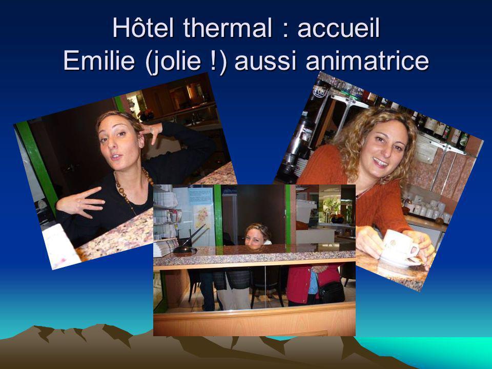 Hôtel thermal : accueil Emilie (jolie !) aussi animatrice