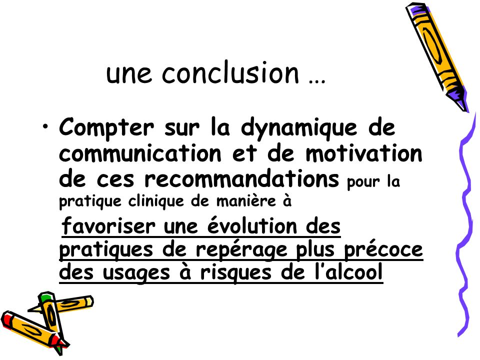 une conclusion …Compter sur la dynamique de communication et de motivation de ces recommandations pour la pratique clinique de manière à.