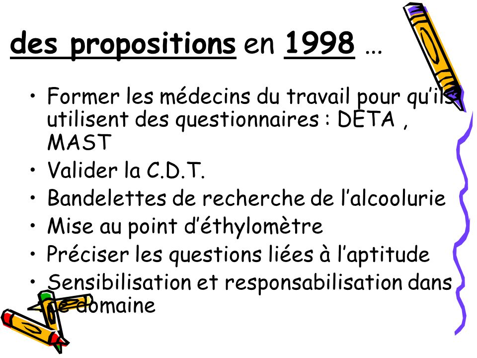 des propositions en 1998 …Former les médecins du travail pour qu'ils utilisent des questionnaires : DETA , MAST.