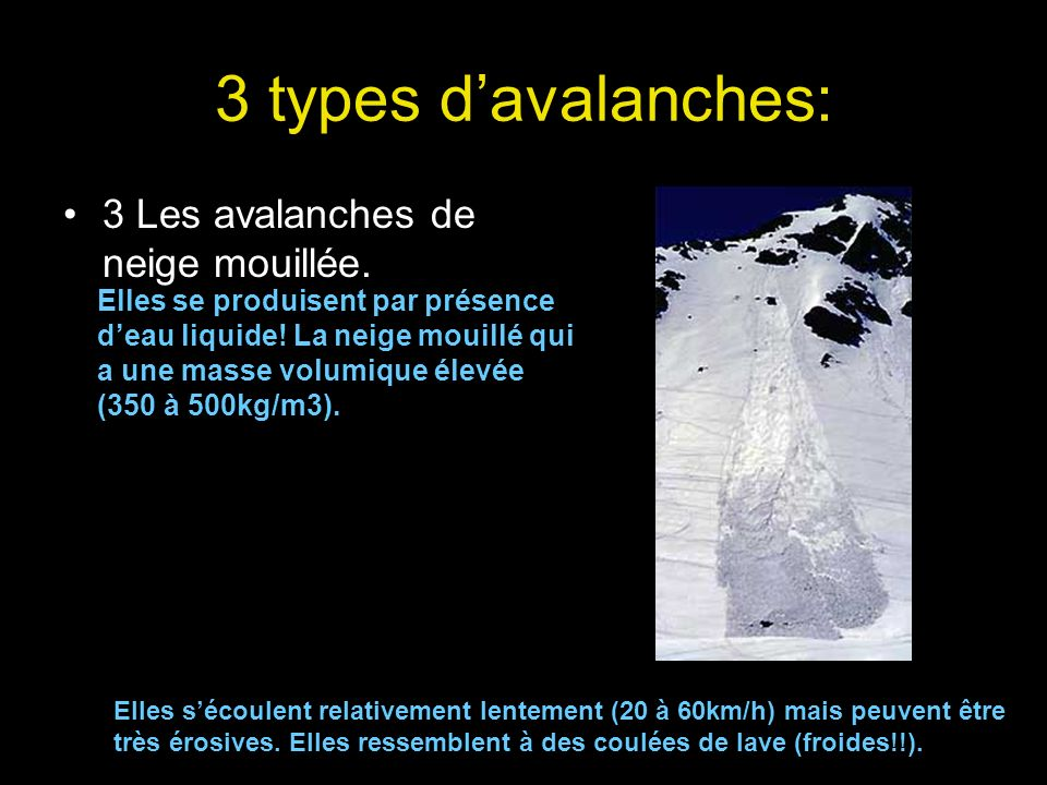3 types d'avalanches: 3 Les avalanches de neige mouillée.