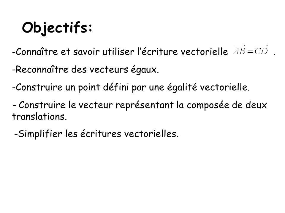 Objectifs: Connaître et savoir utiliser l'écriture vectorielle .