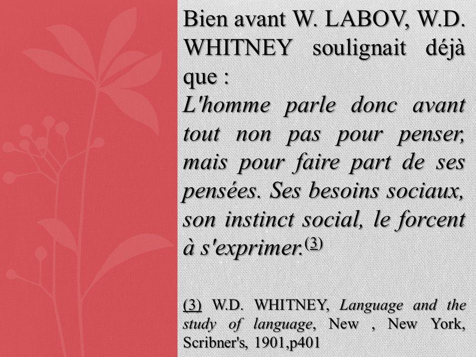 Bien avant W. LABOV, W.D. WHITNEY soulignait déjà que :