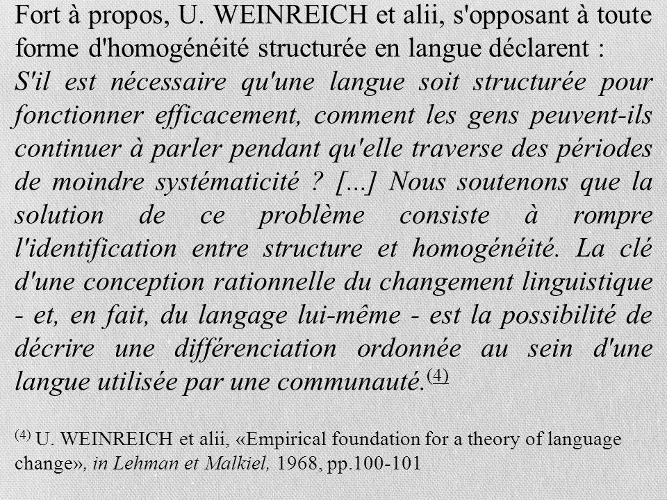 Fort à propos, U. WEINREICH et alii, s opposant à toute forme d homogénéité structurée en langue déclarent :
