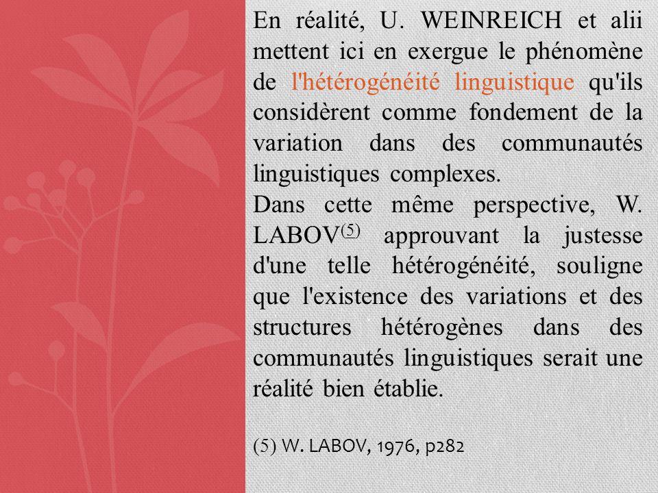 En réalité, U. WEINREICH et alii mettent ici en exergue le phénomène de l hétérogénéité linguistique qu ils considèrent comme fondement de la variation dans des communautés linguistiques complexes.