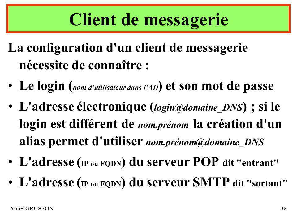 Client de messagerie La configuration d un client de messagerie nécessite de connaître : Le login (nom d utilisateur dans l AD) et son mot de passe.