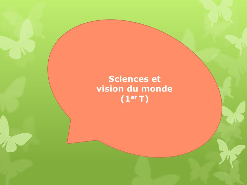 Sciences et vision du monde (1er T)