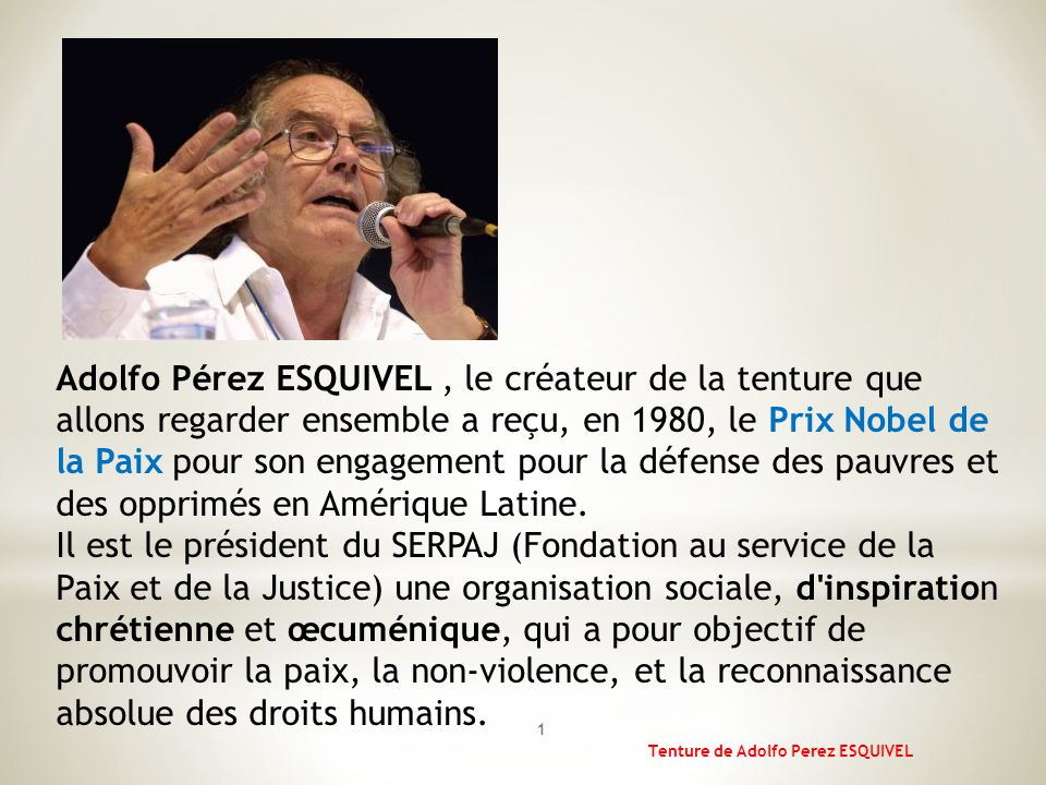 Adolfo Pérez ESQUIVEL , le créateur de la tenture que allons regarder ensemble a reçu, en 1980, le Prix Nobel de la Paix pour son engagement pour la défense des pauvres et des opprimés en Amérique Latine.