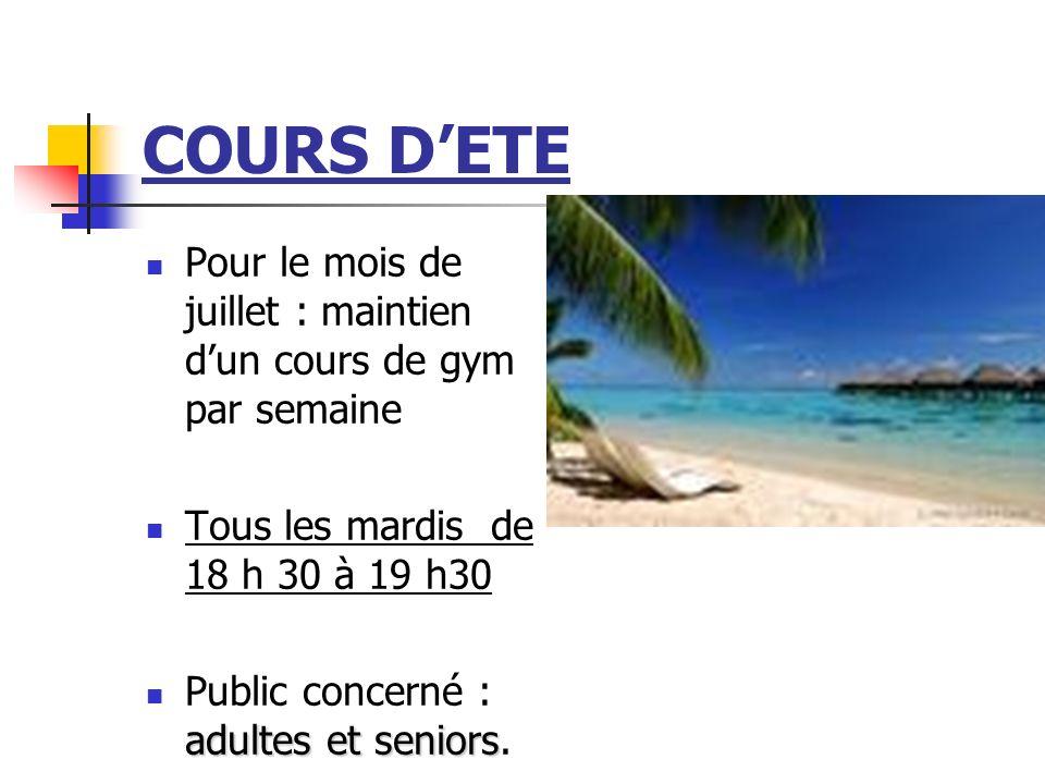 COURS D'ETE Pour le mois de juillet : maintien d'un cours de gym par semaine. Tous les mardis de 18 h 30 à 19 h30.