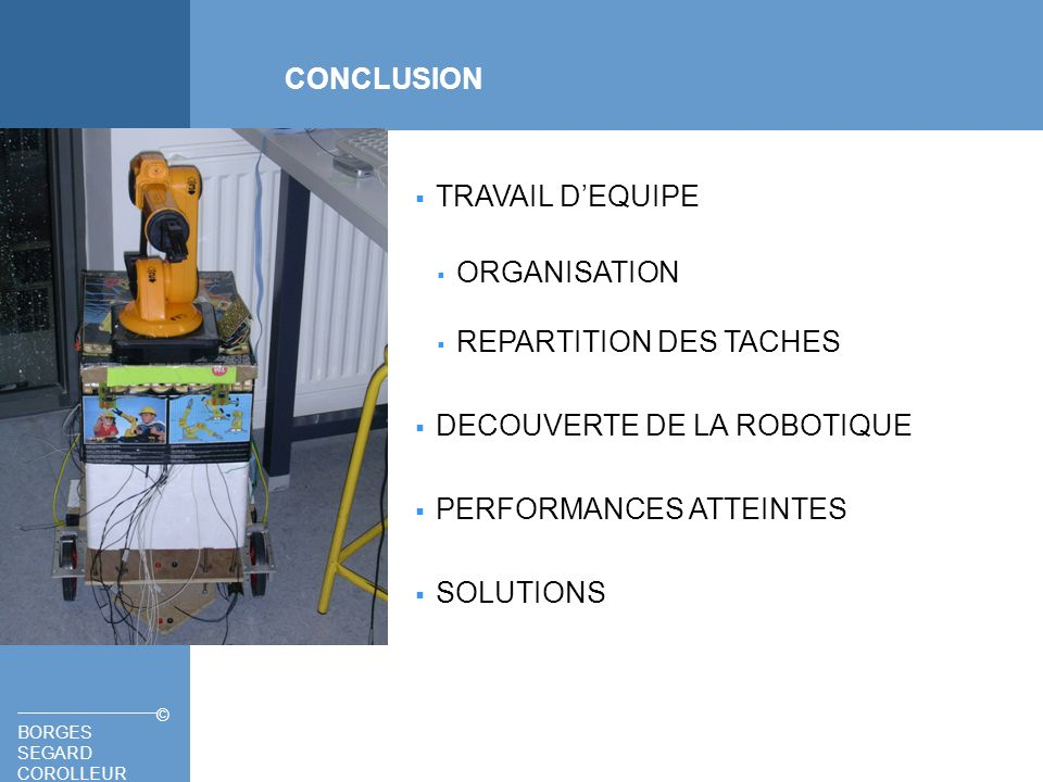 CONCLUSION TRAVAIL D'EQUIPE. ORGANISATION. REPARTITION DES TACHES. DECOUVERTE DE LA ROBOTIQUE. PERFORMANCES ATTEINTES.