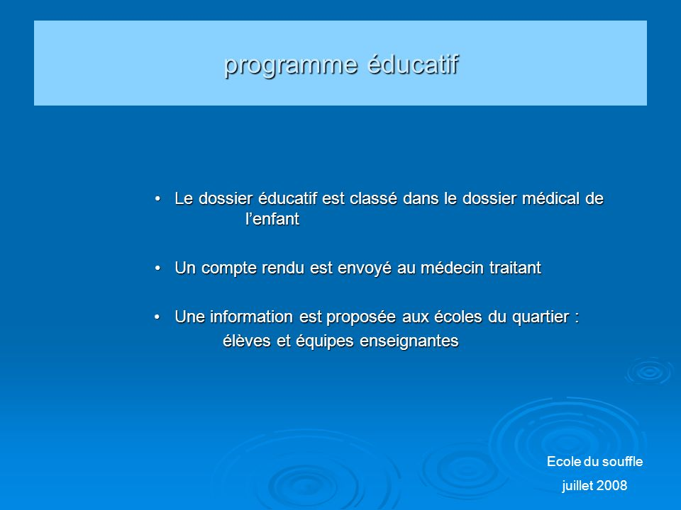 programme éducatif • Le dossier éducatif est classé dans le dossier médical de l'enfant. • Un compte rendu est envoyé au médecin traitant.