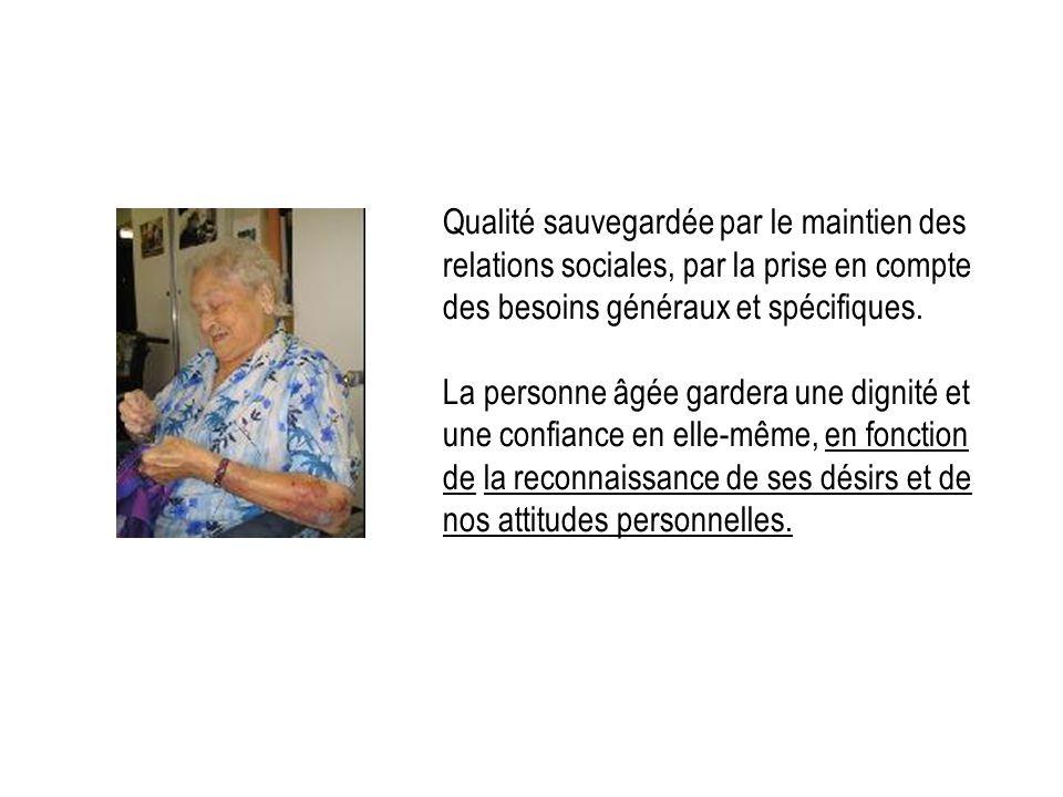Qualité sauvegardée par le maintien des relations sociales, par la prise en compte des besoins généraux et spécifiques.