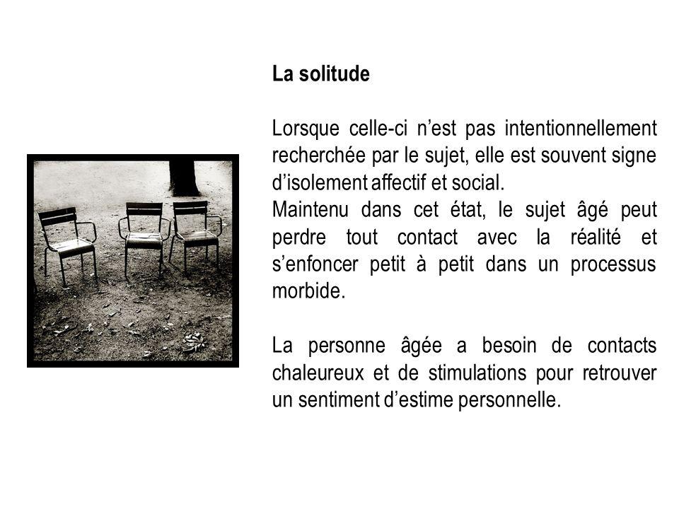 La solitude Lorsque celle-ci n'est pas intentionnellement recherchée par le sujet, elle est souvent signe d'isolement affectif et social.