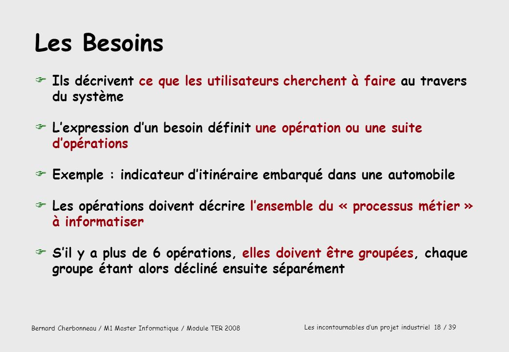 Les BesoinsIls décrivent ce que les utilisateurs cherchent à faire au travers du système.