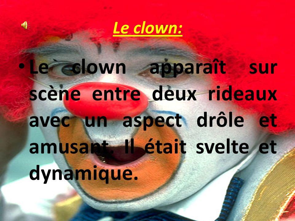 Le clown:Le clown apparaît sur scène entre deux rideaux avec un aspect drôle et amusant.