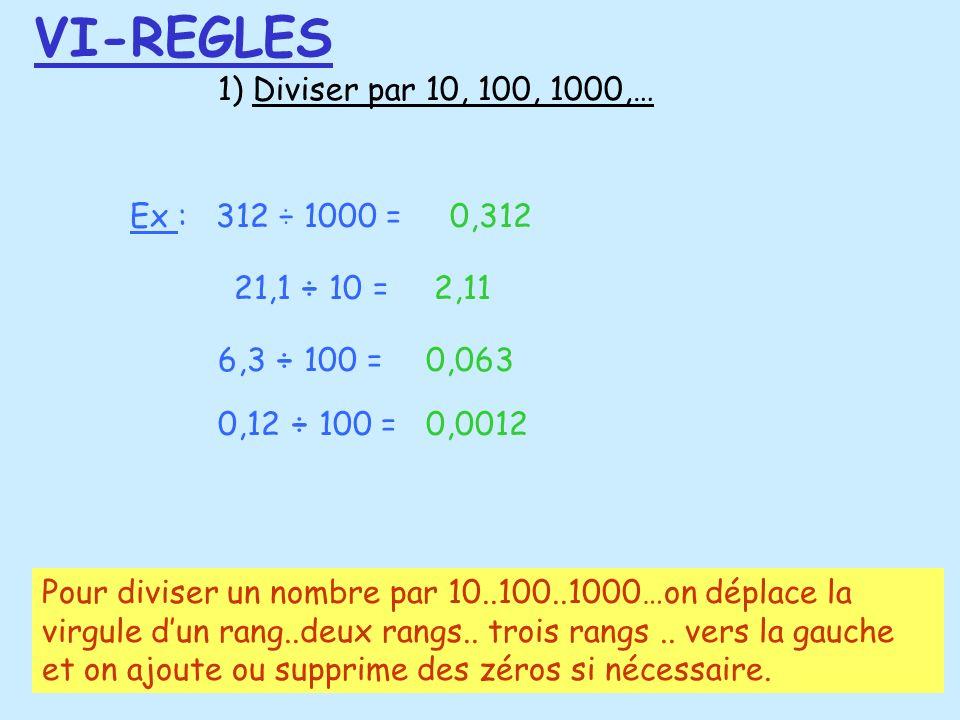 VI-REGLES 1) Diviser par 10, 100, 1000,… Ex : 312 ÷ 1000 = 0,312