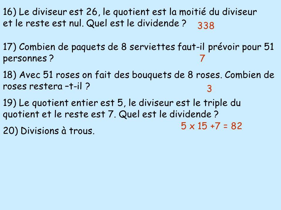 16) Le diviseur est 26, le quotient est la moitié du diviseur et le reste est nul. Quel est le dividende