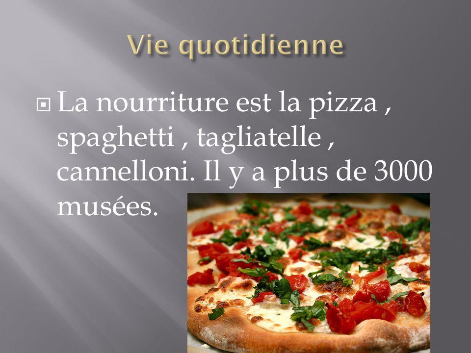 Vie quotidienne La nourriture est la pizza , spaghetti , tagliatelle , cannelloni.