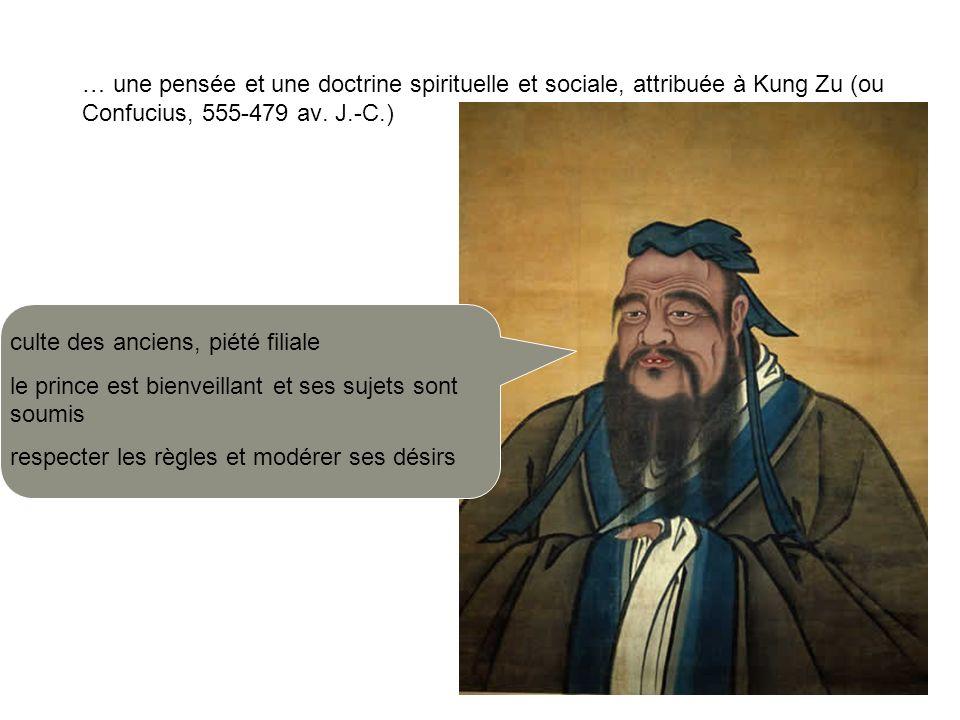 … une pensée et une doctrine spirituelle et sociale, attribuée à Kung Zu (ou Confucius, 555-479 av. J.-C.)