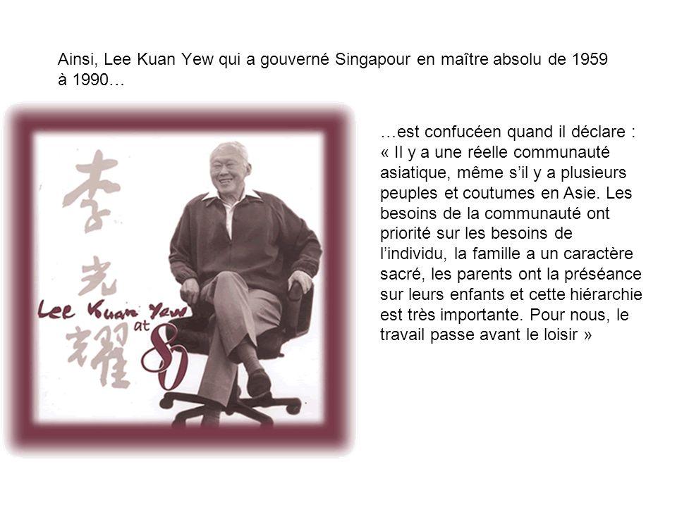 Ainsi, Lee Kuan Yew qui a gouverné Singapour en maître absolu de 1959 à 1990…