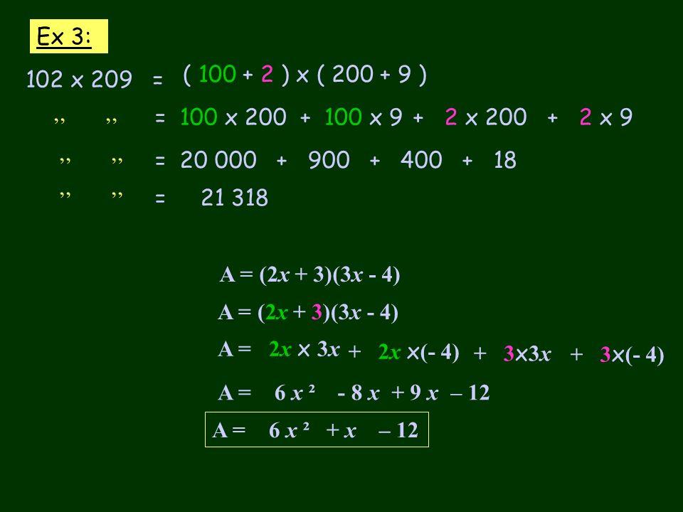 Ex 3:( 100 + 2 ) x ( 200 + 9 ) 102 x 209 = = 100 x 200. + 100 x 9. + 2 x 200. + 2 x 9. '' ''